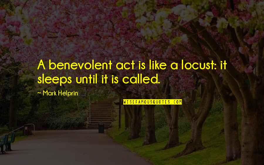 Benevolent Quotes By Mark Helprin: A benevolent act is like a locust: it