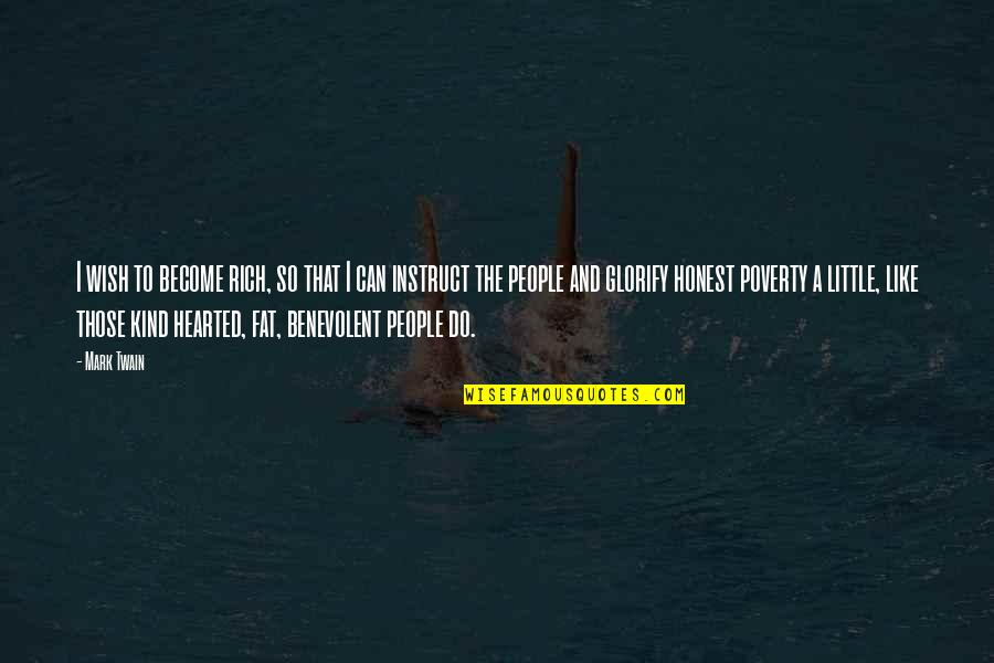 Benevolent Quotes By Mark Twain: I wish to become rich, so that I