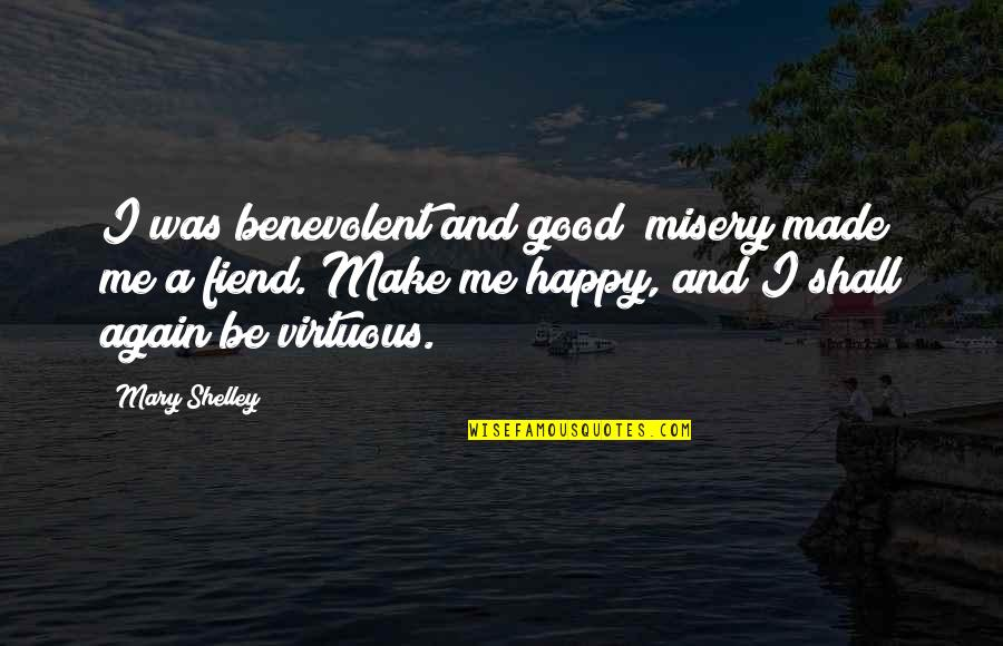 Benevolent Quotes By Mary Shelley: I was benevolent and good; misery made me