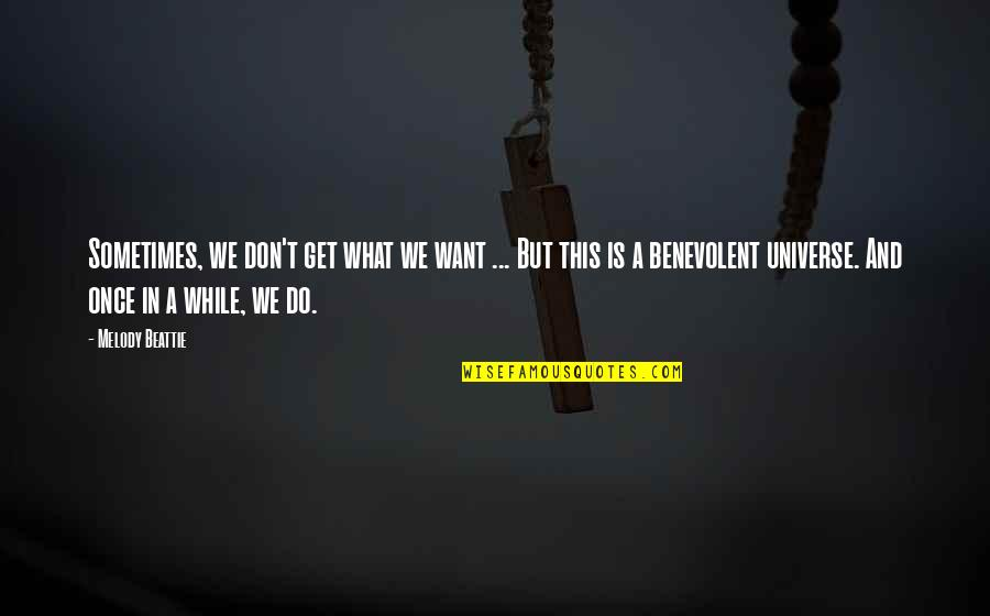 Benevolent Quotes By Melody Beattie: Sometimes, we don't get what we want ...