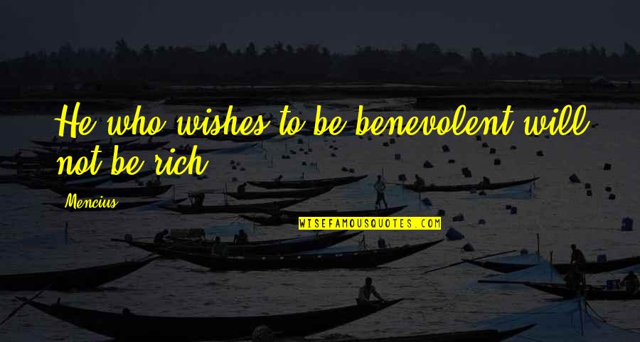Benevolent Quotes By Mencius: He who wishes to be benevolent will not