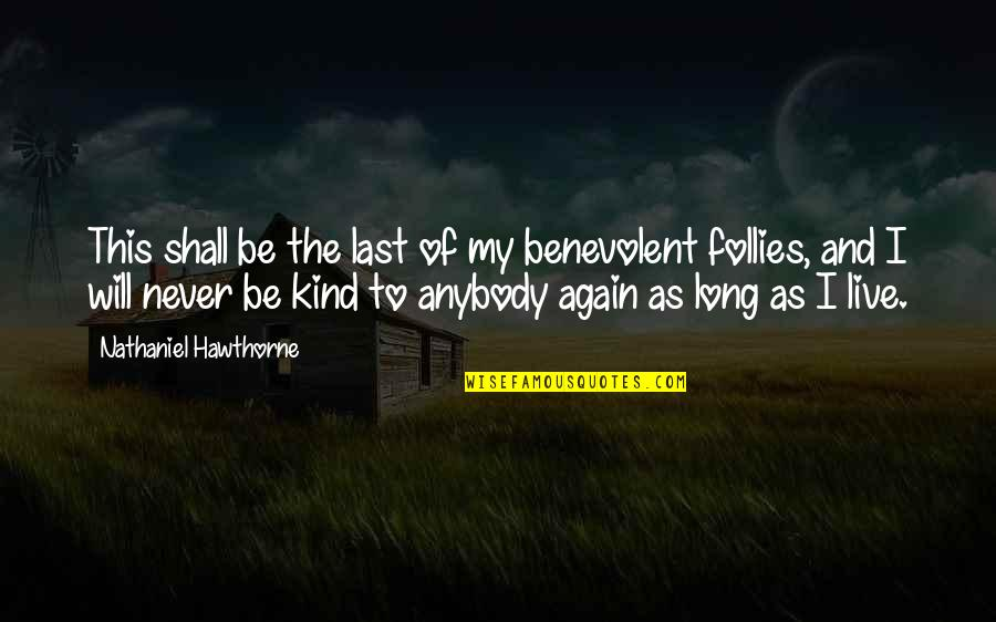 Benevolent Quotes By Nathaniel Hawthorne: This shall be the last of my benevolent