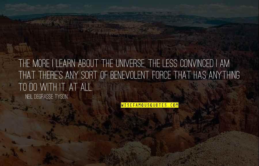 Benevolent Quotes By Neil DeGrasse Tyson: The more I learn about the universe, the