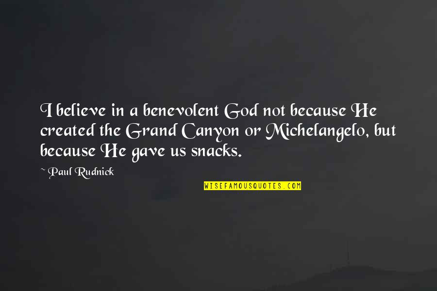 Benevolent Quotes By Paul Rudnick: I believe in a benevolent God not because