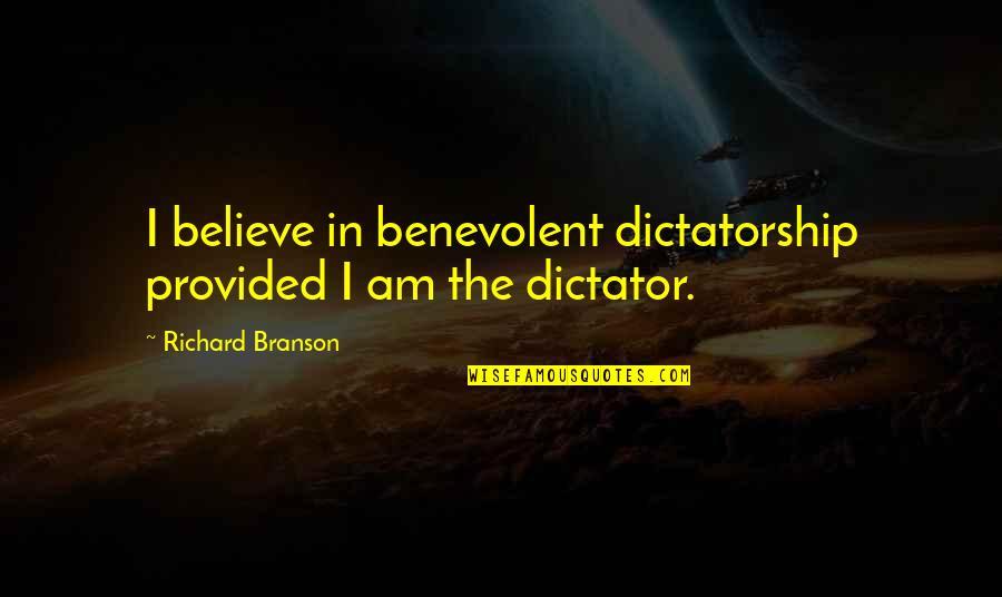 Benevolent Quotes By Richard Branson: I believe in benevolent dictatorship provided I am