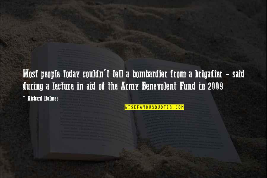 Benevolent Quotes By Richard Holmes: Most people today couldn't tell a bombardier from