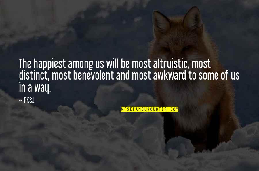 Benevolent Quotes By RKSJ: The happiest among us will be most altruistic,