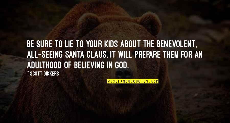 Benevolent Quotes By Scott Dikkers: Be sure to lie to your kids about
