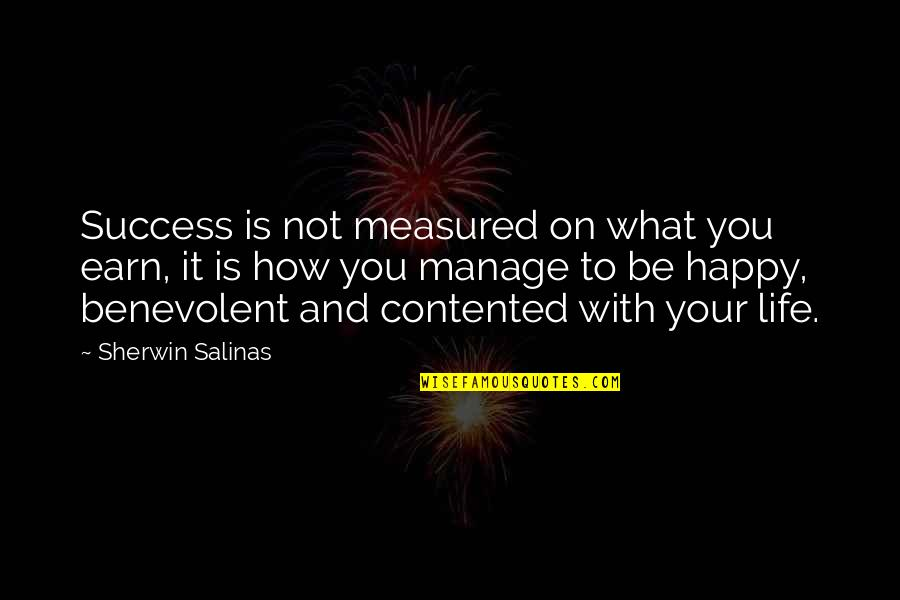 Benevolent Quotes By Sherwin Salinas: Success is not measured on what you earn,