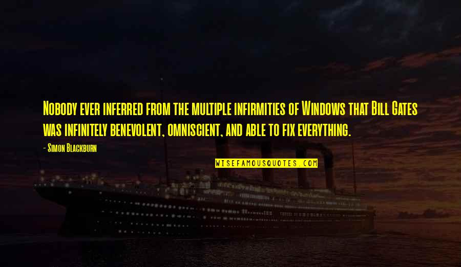 Benevolent Quotes By Simon Blackburn: Nobody ever inferred from the multiple infirmities of