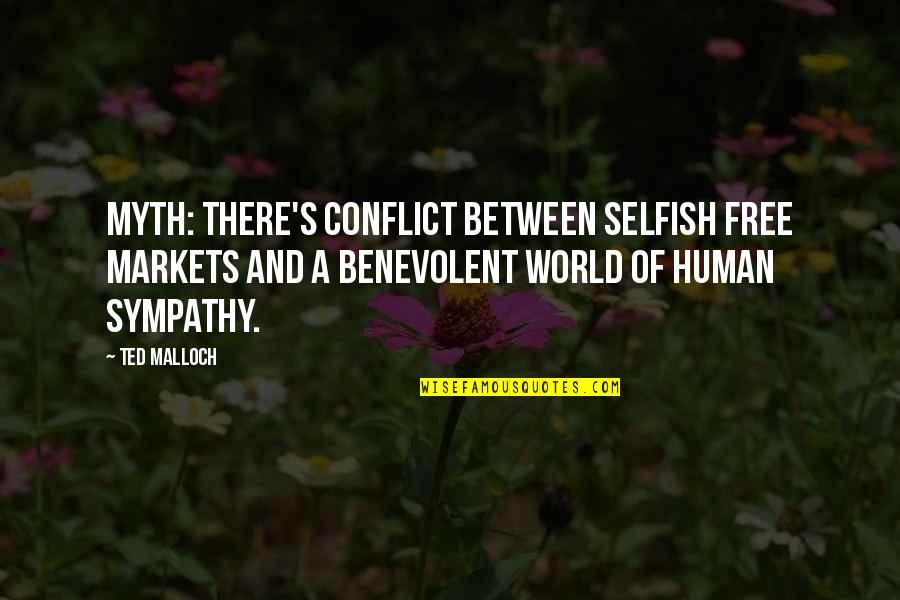 Benevolent Quotes By Ted Malloch: Myth: There's conflict between selfish free markets and
