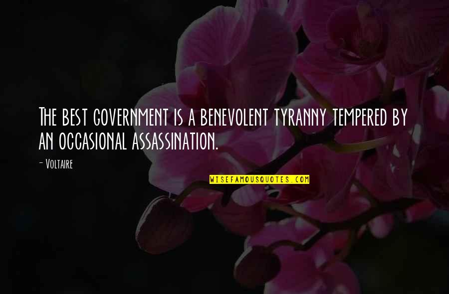 Benevolent Quotes By Voltaire: The best government is a benevolent tyranny tempered