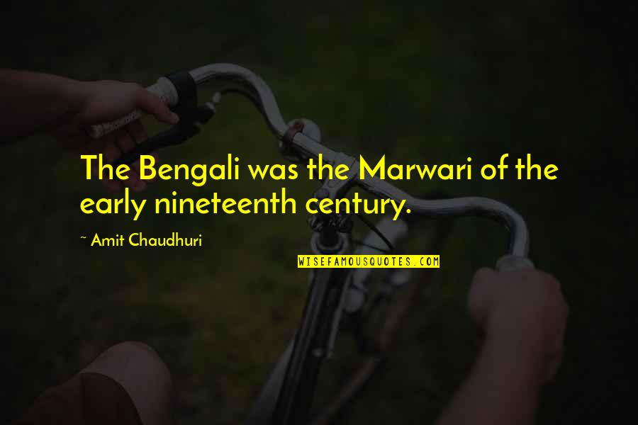Bengali Quotes By Amit Chaudhuri: The Bengali was the Marwari of the early