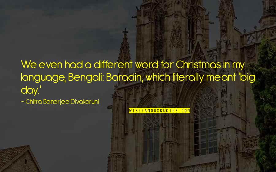 Bengali Quotes By Chitra Banerjee Divakaruni: We even had a different word for Christmas