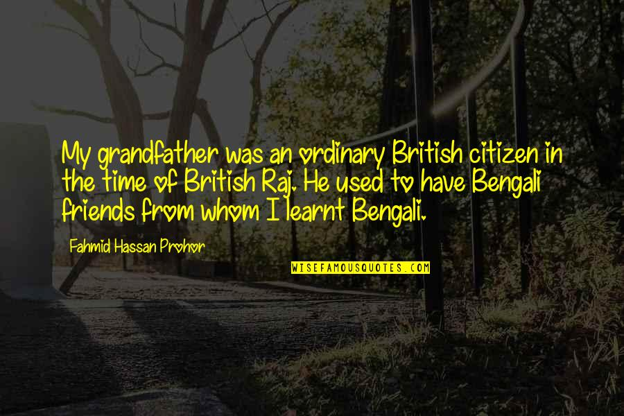 Bengali Quotes By Fahmid Hassan Prohor: My grandfather was an ordinary British citizen in