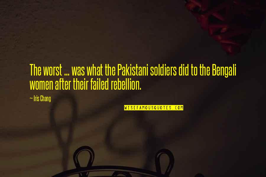 Bengali Quotes By Iris Chang: The worst ... was what the Pakistani soldiers
