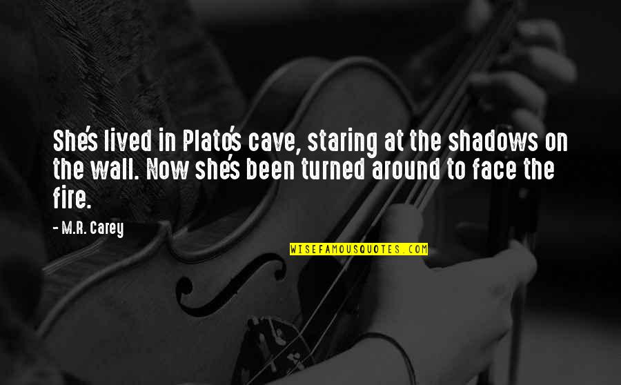 Benghazi Attack Quotes By M.R. Carey: She's lived in Plato's cave, staring at the