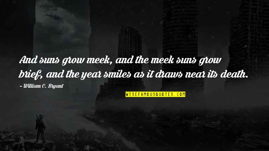Benghazi Attack Quotes By William C. Bryant: And suns grow meek, and the meek suns