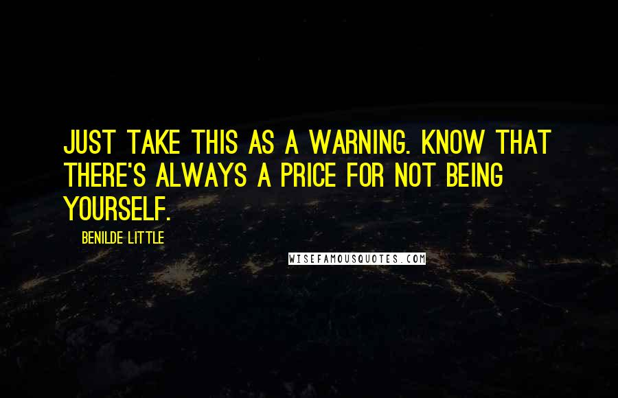 Benilde Little quotes: Just take this as a warning. Know that there's always a price for not being yourself.