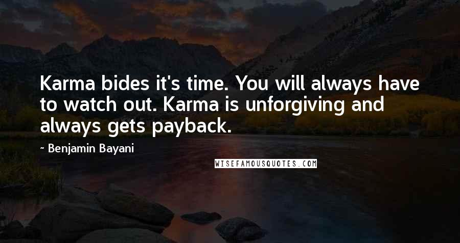 Benjamin Bayani quotes: Karma bides it's time. You will always have to watch out. Karma is unforgiving and always gets payback.