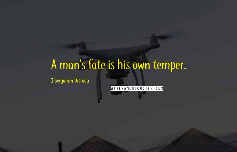 Benjamin Disraeli quotes: A man's fate is his own temper.