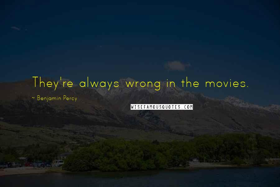 Benjamin Percy quotes: They're always wrong in the movies.