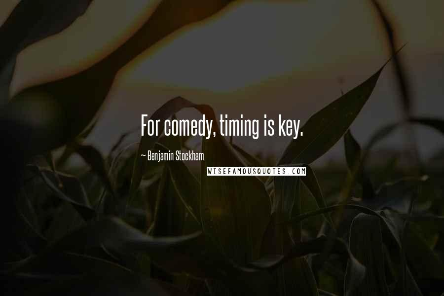 Benjamin Stockham quotes: For comedy, timing is key.