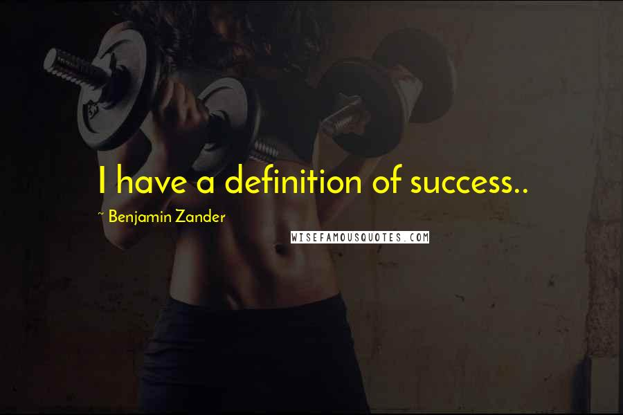 Benjamin Zander quotes: I have a definition of success..