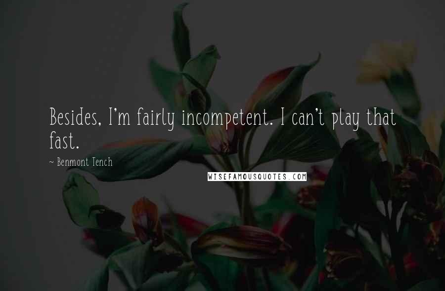 Benmont Tench quotes: Besides, I'm fairly incompetent. I can't play that fast.