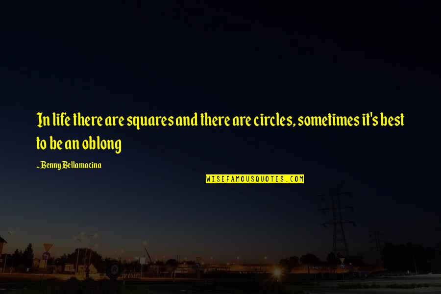 Benny Bellamacina Quotes By Benny Bellamacina: In life there are squares and there are
