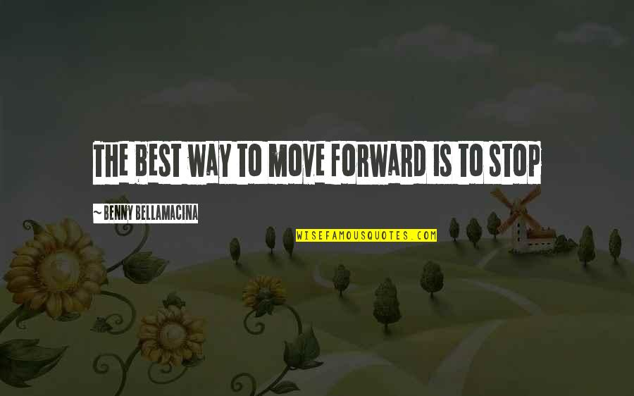 Benny Bellamacina Quotes By Benny Bellamacina: The best way to move forward is to