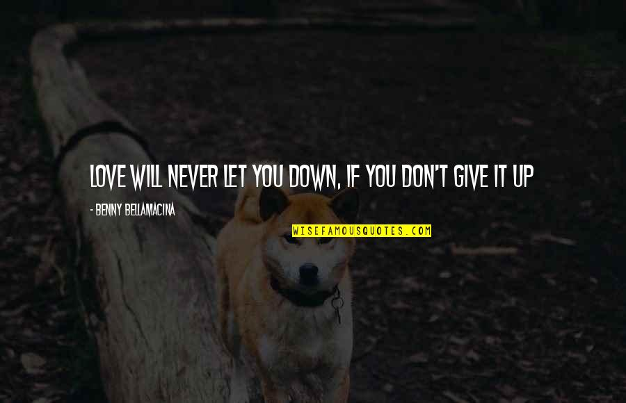 Benny Bellamacina Quotes By Benny Bellamacina: Love will never let you down, if you