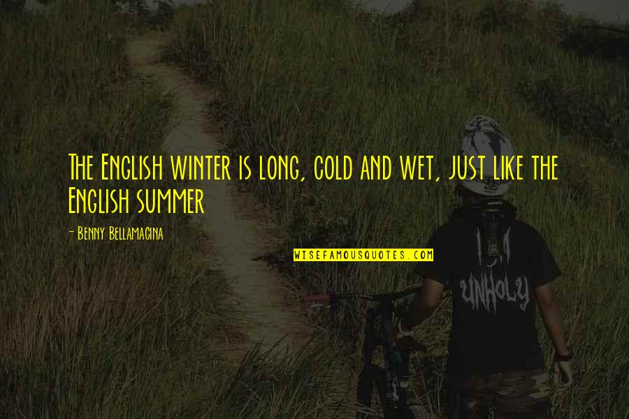 Benny Bellamacina Quotes By Benny Bellamacina: The English winter is long, cold and wet,