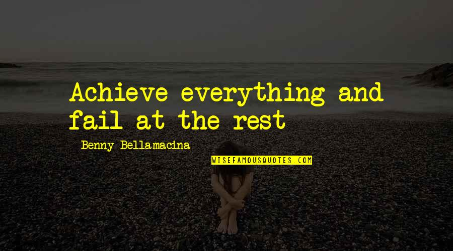 Benny Bellamacina Quotes By Benny Bellamacina: Achieve everything and fail at the rest