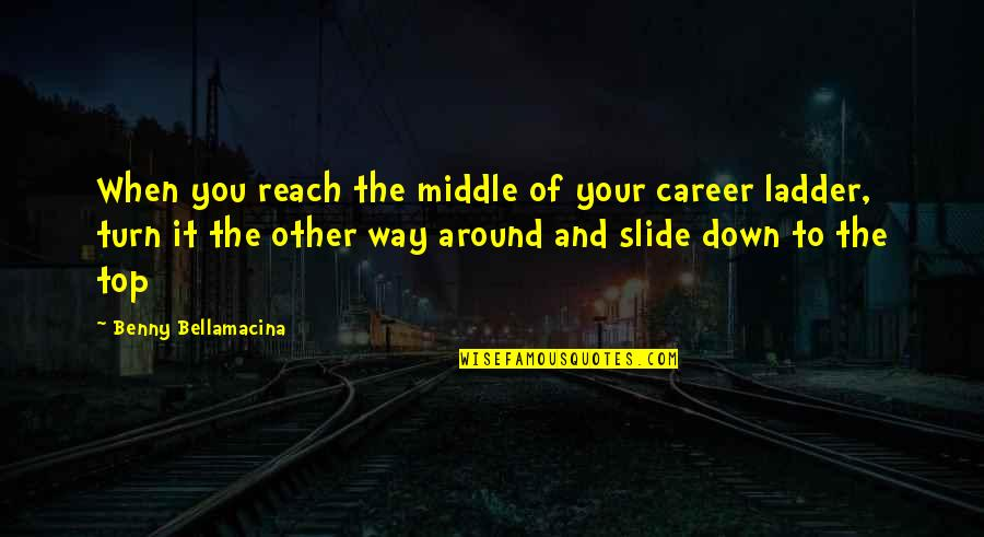 Benny Bellamacina Quotes By Benny Bellamacina: When you reach the middle of your career