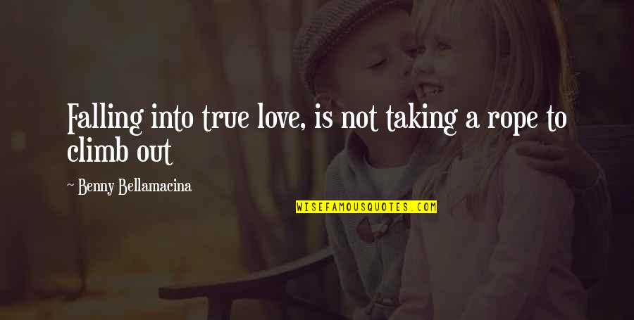 Benny Bellamacina Quotes By Benny Bellamacina: Falling into true love, is not taking a