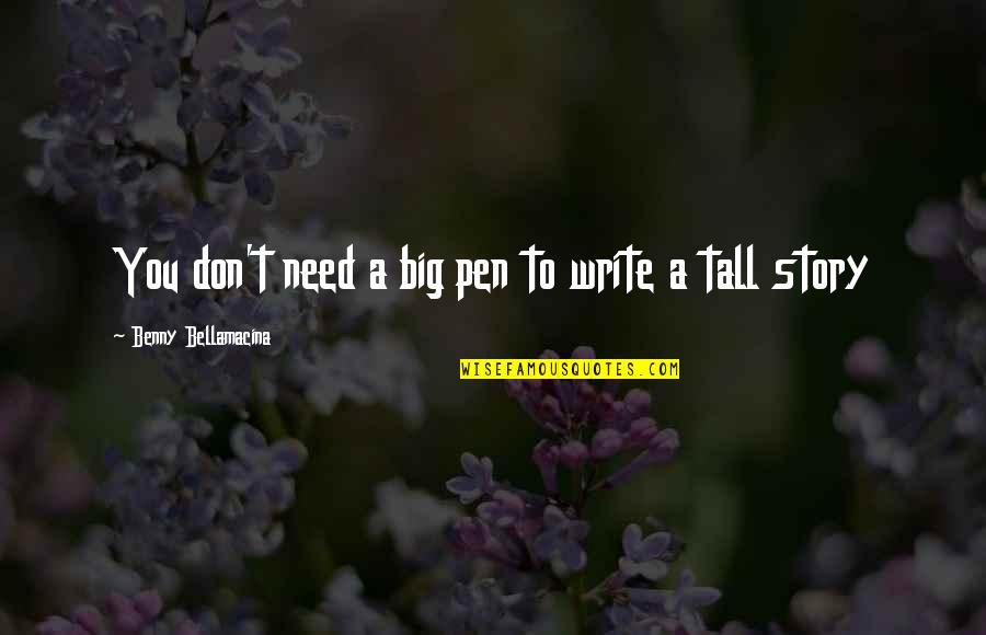 Benny Bellamacina Quotes By Benny Bellamacina: You don't need a big pen to write