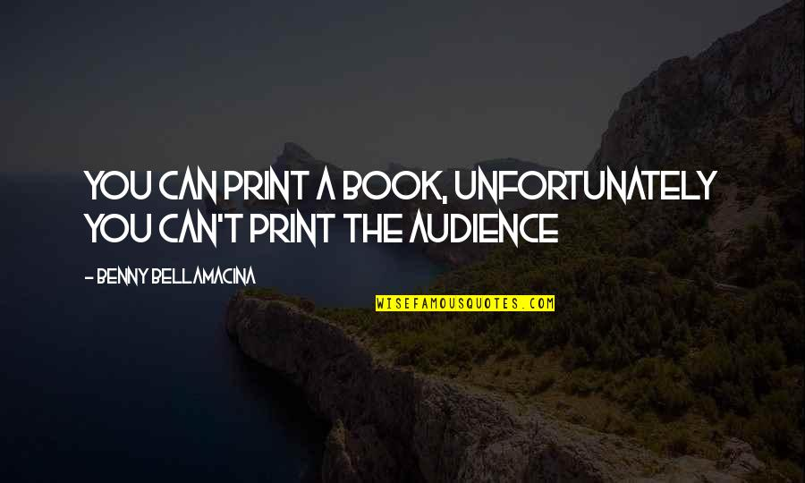 Benny Bellamacina Quotes By Benny Bellamacina: You can print a book, unfortunately you can't