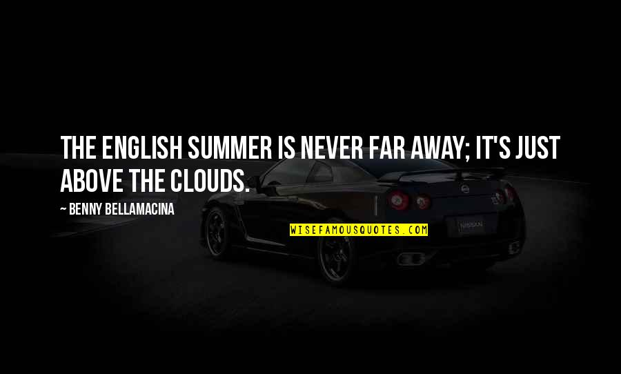 Benny Bellamacina Quotes By Benny Bellamacina: The English summer is never far away; it's