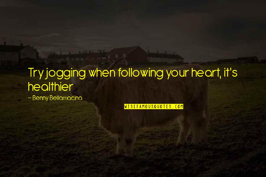Benny Bellamacina Quotes By Benny Bellamacina: Try jogging when following your heart, it's healthier
