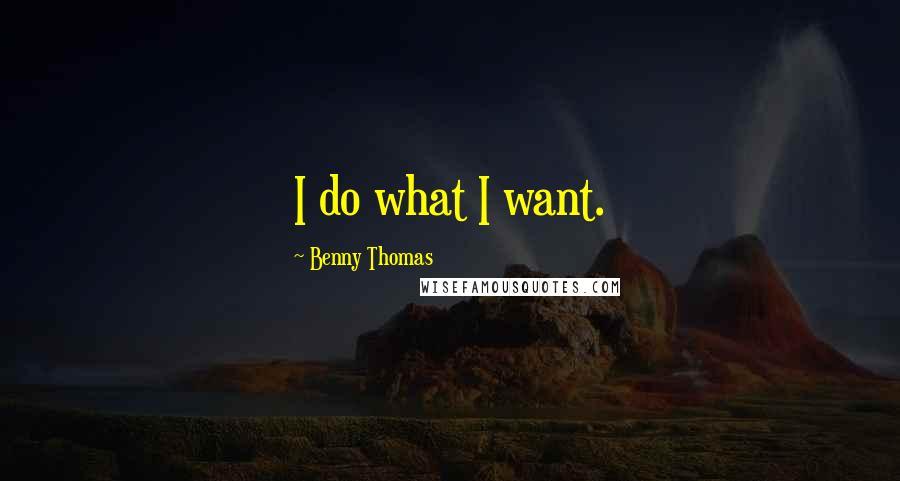 Benny Thomas quotes: I do what I want.