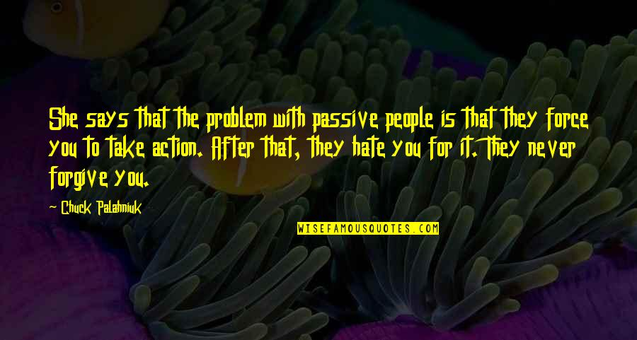 Benoit Benjamin Quotes By Chuck Palahniuk: She says that the problem with passive people