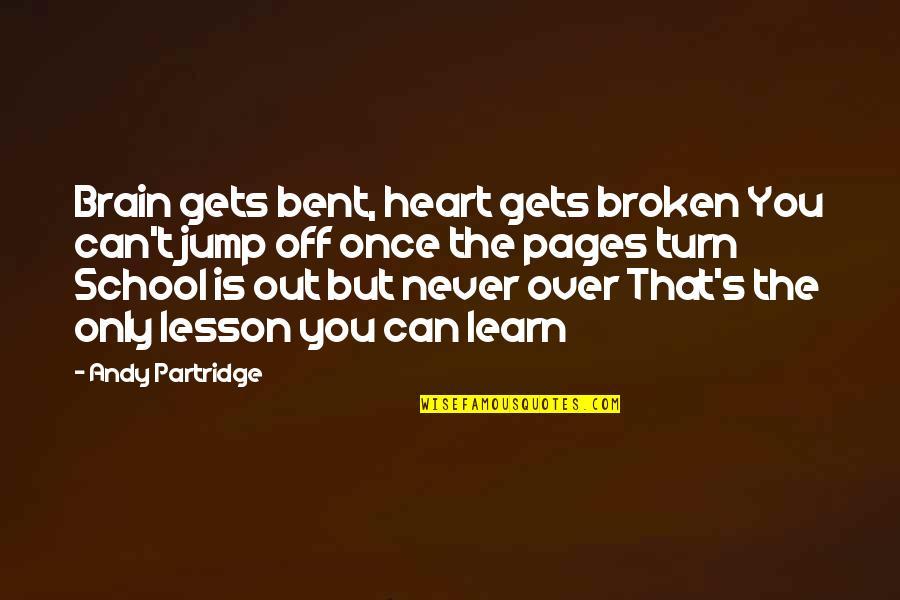 Bent Not Broken Quotes By Andy Partridge: Brain gets bent, heart gets broken You can't