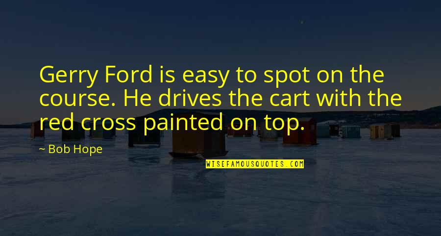 Bent Not Broken Quotes By Bob Hope: Gerry Ford is easy to spot on the