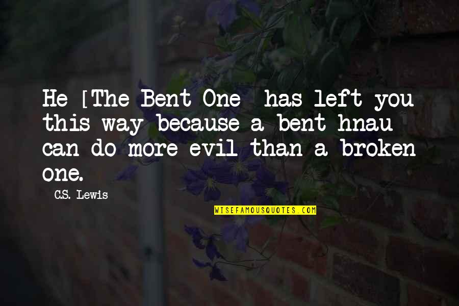 Bent Not Broken Quotes By C.S. Lewis: He [The Bent One] has left you this