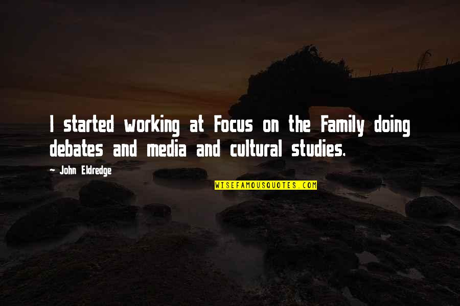 Bent Not Broken Quotes By John Eldredge: I started working at Focus on the Family