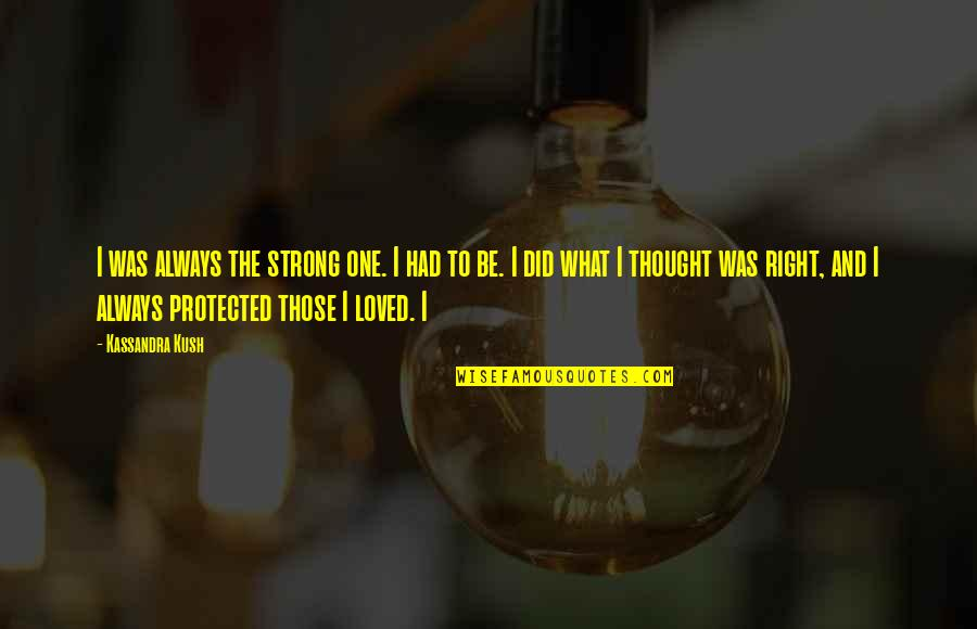 Bent Not Broken Quotes By Kassandra Kush: I was always the strong one. I had