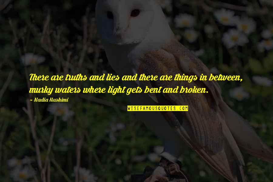 Bent Not Broken Quotes By Nadia Hashimi: There are truths and lies and there are