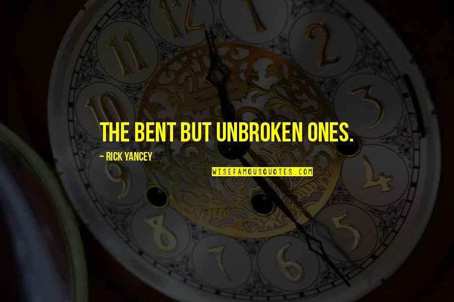 Bent Not Broken Quotes By Rick Yancey: The bent but unbroken ones.