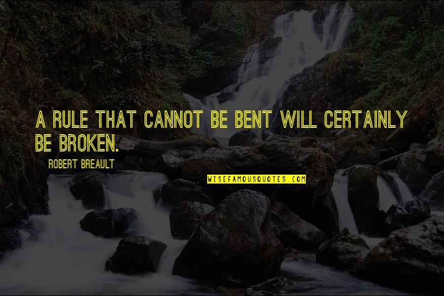 Bent Not Broken Quotes By Robert Breault: A rule that cannot be bent will certainly
